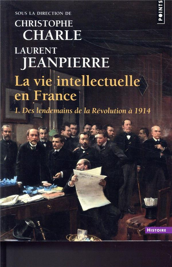 LA VIE INTELLECTUELLE EN FRANCE. TOME 01 DES LENDEMAINS DE LA REVOLUTION A 1914 - VOL1  POINTS